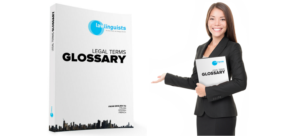 We have created a legal terms glossary from English to Spanish, French and Italian.